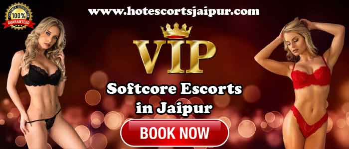 Softcore Escorts in Jaipur
